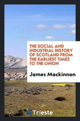 The Social and Industrial History of Scotland from the Earliest Times to the Union by James MacKinnon image