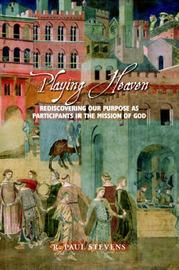 Playing Heaven by R.Paul Stevens