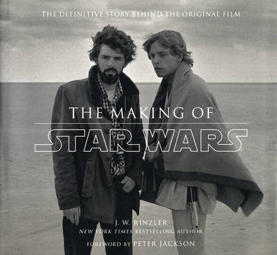 """The Making of """"Star Wars"""": The Definitive Story Behind the Original Film by J.W. Rinzler"""