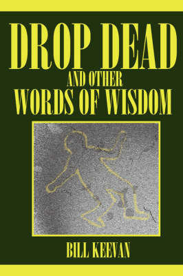 Drop Dead and Other Words of Wisdom by Bill Keevan