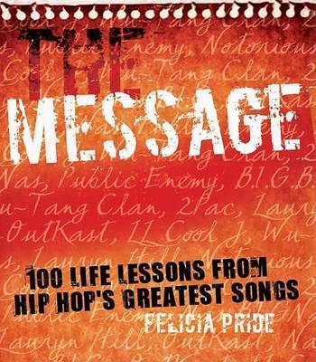 The Message: 100 Life Lessons from Hip-hop's Greatest Songs by Felicia Pride