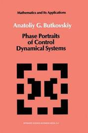 Phase Portraits of Control Dynamical Systems by A.G. Butkovskiy