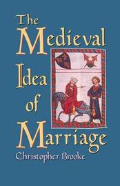The Medieval Idea of Marriage by Christopher N L Brooke image
