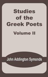 Studies of the Greek Poets (Volume Two) by John Addington Symonds
