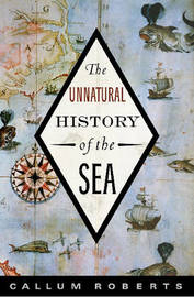 The Unnatural History of the Sea by Dr. Callum Roberts image
