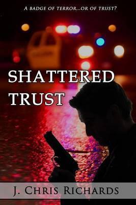Shattered Trust by J Chris Richards image