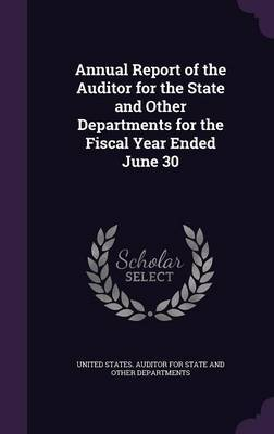 Annual Report of the Auditor for the State and Other Departments for the Fiscal Year Ended June 30
