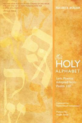 This Holy Alphabet: Lyric Poems Adapted from Psalm 119 by Margaret B Ingraham