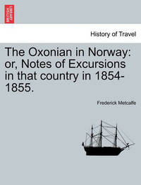 The Oxonian in Norway by Frederick Metcalfe