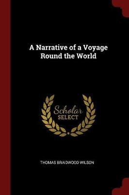 A Narrative of a Voyage Round the World by Thomas Braidwood Wilson image