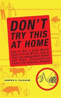 Don't Try This at Home by Hunter S. Fulghum