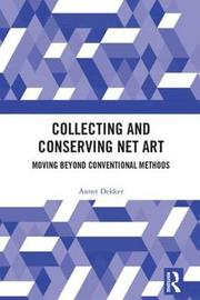 Collecting and Conserving Net Art by Annet Dekker