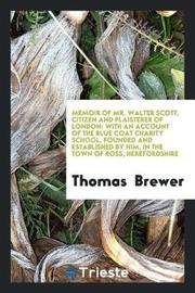 Memoir of Mr. Walter Scott, Citizen and Plaisterer of London by Thomas Brewer image
