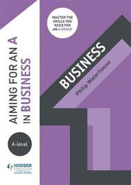 Aiming for an A in A-level Business by Phil Waterhouse