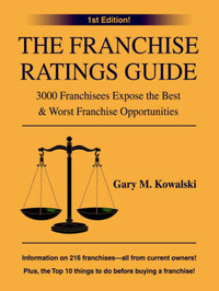 The Franchise Ratings Guide: 3000 Franchisees Expose the Best & Worst Franchise Opportunities by Gary M. Kowalski