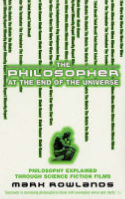 The Philosopher At The End Of The Universe by Mark Rowlands image