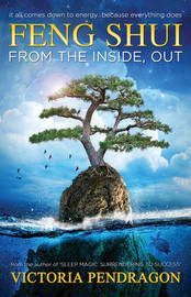 Feng Shui from the Inside out by Victoria Pendragon