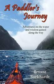 A Paddler's Journey by Bryant Burkhardt