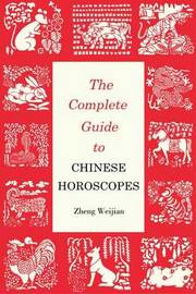 Complete Guide to Chinese Horoscopes by Zheng Weijian