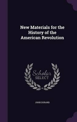 New Materials for the History of the American Revolution by John Durand image