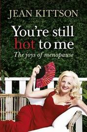 You're Still Hot to Me by Jean Kittson