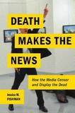 Death Makes the News by Jessica M Fishman