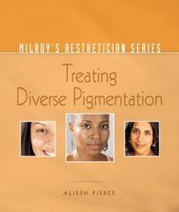 Milady's Aesthetician Series: Treating Diverse Pigmentation by Aliesh Pierce