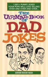 The Ultimate Book of Dad Jokes by Gordon Hideaki Nagai