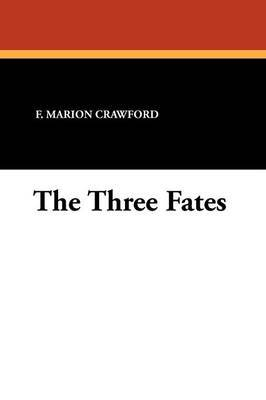 The Three Fates by F.Marion Crawford