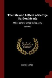 The Life and Letters of George Gordon Meade by George Meade image