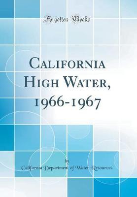California High Water, 1966-1967 (Classic Reprint) by California Department of Wate Resources
