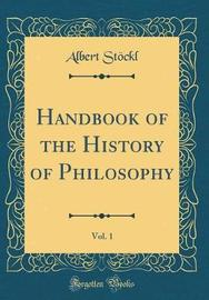 Handbook of the History of Philosophy, Vol. 1 (Classic Reprint) by Albert Stockl image