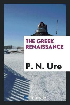 The Greek Renaissance by P N Ure image