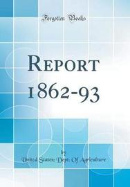 Report 1862-93 (Classic Reprint) by United States Agriculture