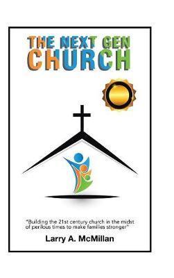 The Next Gen Church by Larry McMillan