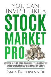 You Can Invest Like a Stock Market Pro by James Pattersenn Jr