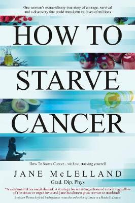 How to Starve Cancer by Jane McLelland