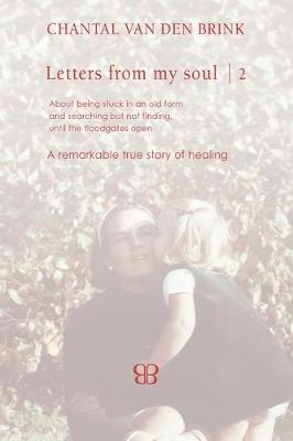 Letters From My Soul 2 by Chantal Van Den Brink