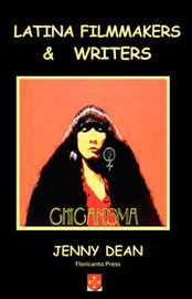 Latina Filmmakers and Writers: The Notion of Chicanisma Through Films and Novellas by Jenny Dean