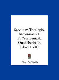 Speculum Theologiae Bacconicae V1: Et Commentaria Quodlibetica in Libros (1731) by Diego De Castilla image