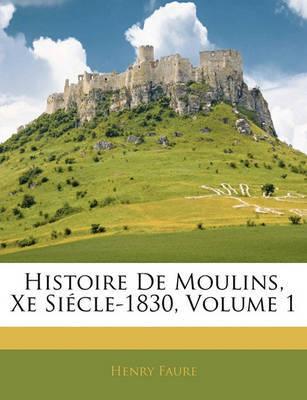 Histoire de Moulins, Xe Sicle-1830, Volume 1 by Henry Faure image