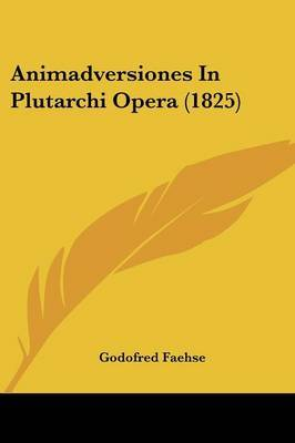 Animadversiones In Plutarchi Opera (1825) by Godofred Faehse image