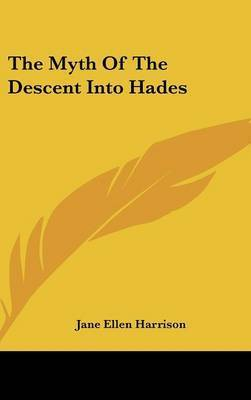 The Myth of the Descent Into Hades by Jane Ellen Harrison