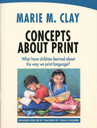 Concepts About Print: What have children learned about the way we print language? by Marie M Clay