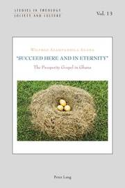 """""""Succeed Here and in Eternity"""" by Wilfred Asampambila Agana"""