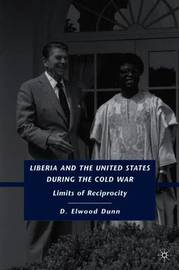 Liberia and the United States during the Cold War by D.Elwood Dunn