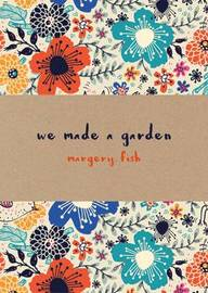 We Made a Garden by Margery Fish image