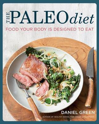 The Paleo Diet: Food your body is designed to eat by Daniel Green image
