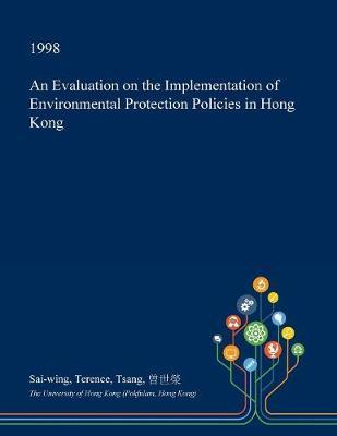 An Evaluation on the Implementation of Environmental Protection Policies in Hong Kong by Sai-Wing Terence Tsang image