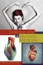 Creative Arts in Humane Medicine by Cheryl L McLean